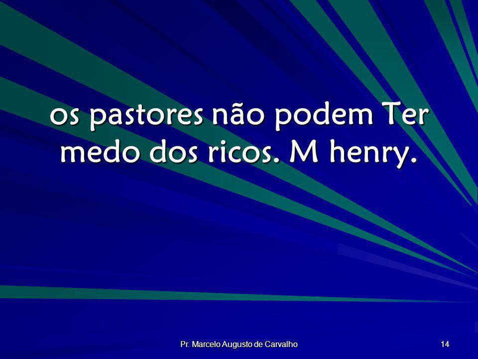 os pastores não podem Ter medo dos ricos. M henry.