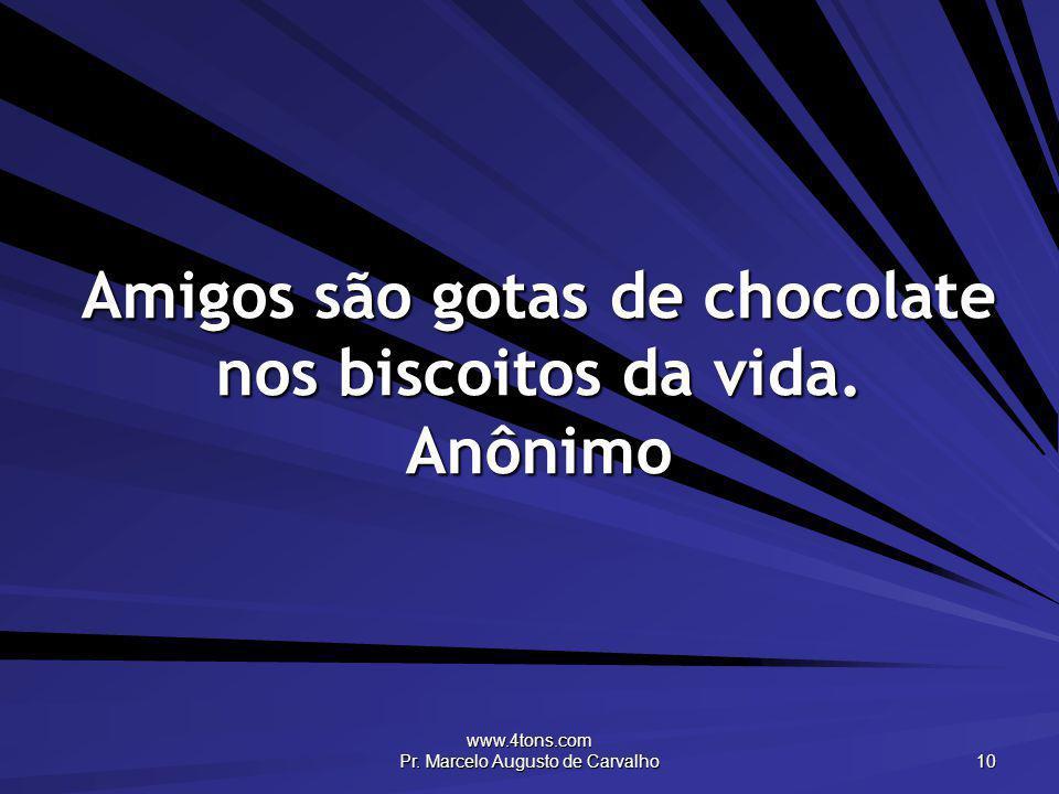 Amigos são gotas de chocolate nos biscoitos da vida. Anônimo