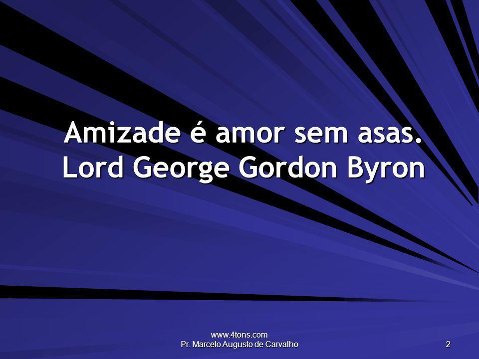 Amizade é amor sem asas. Lord George Gordon Byron