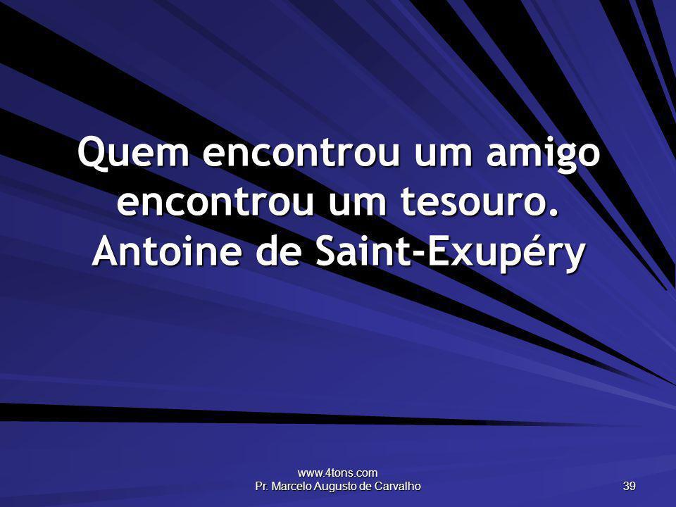 Quem encontrou um amigo encontrou um tesouro. Antoine de Saint-Exupéry