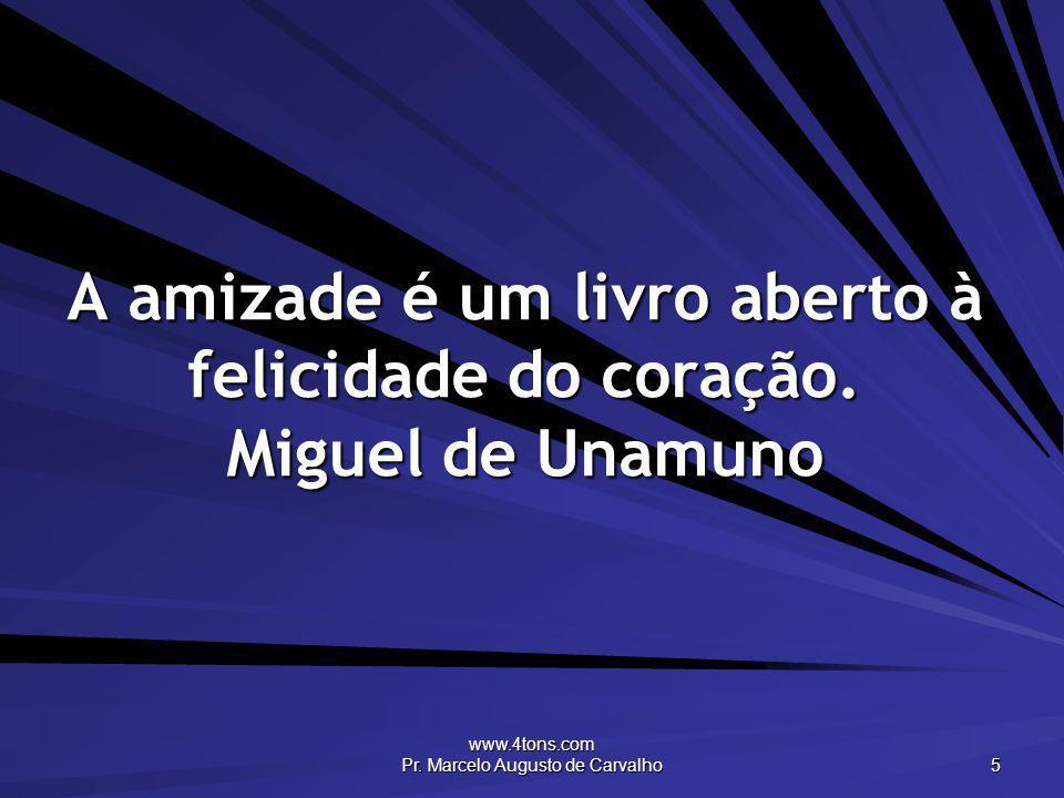 A amizade é um livro aberto à felicidade do coração. Miguel de Unamuno