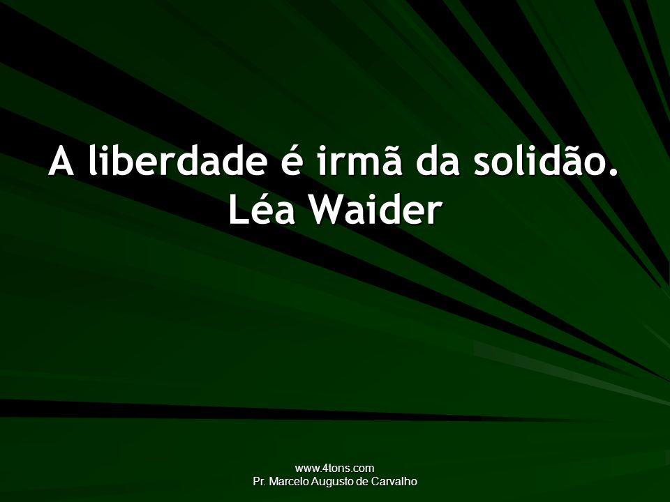 A liberdade é irmã da solidão. Léa Waider