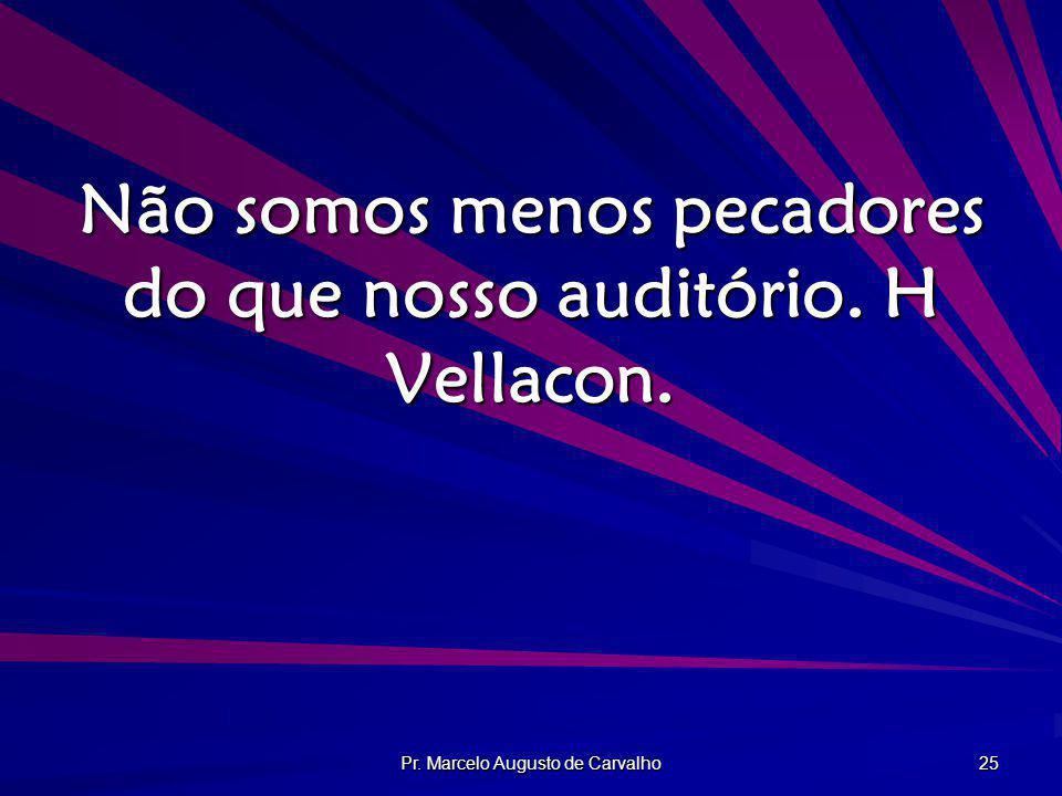 Não somos menos pecadores do que nosso auditório. H Vellacon.