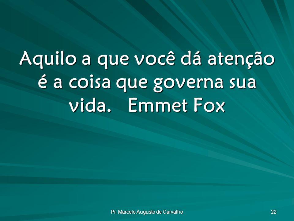 Aquilo a que você dá atenção é a coisa que governa sua vida. Emmet Fox