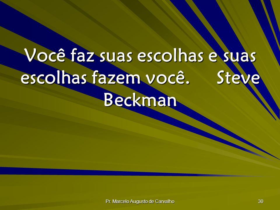 Você faz suas escolhas e suas escolhas fazem você. Steve Beckman