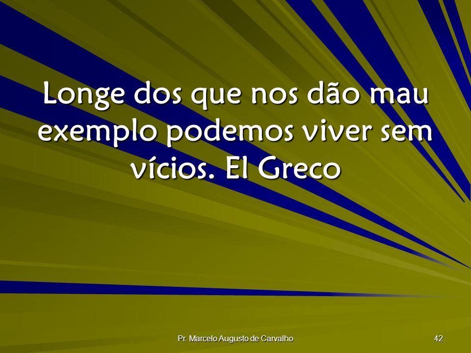 Longe dos que nos dão mau exemplo podemos viver sem vícios. El Greco