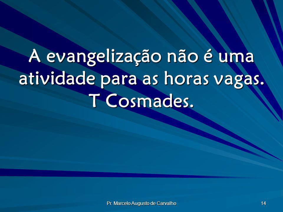 A evangelização não é uma atividade para as horas vagas. T Cosmades.