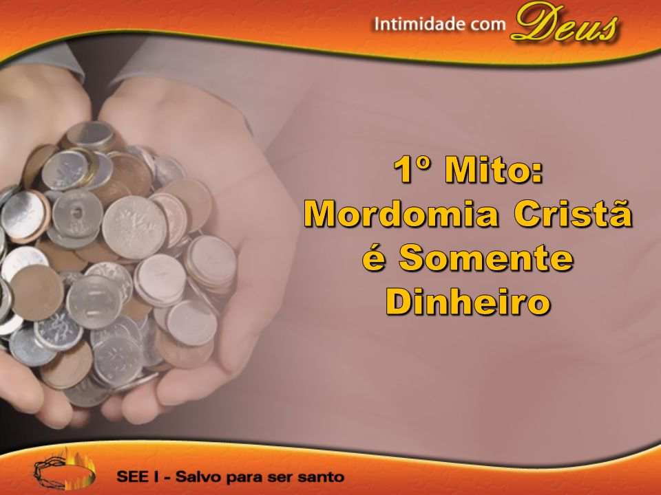 1º Mito: Mordomia Cristã é Somente Dinheiro