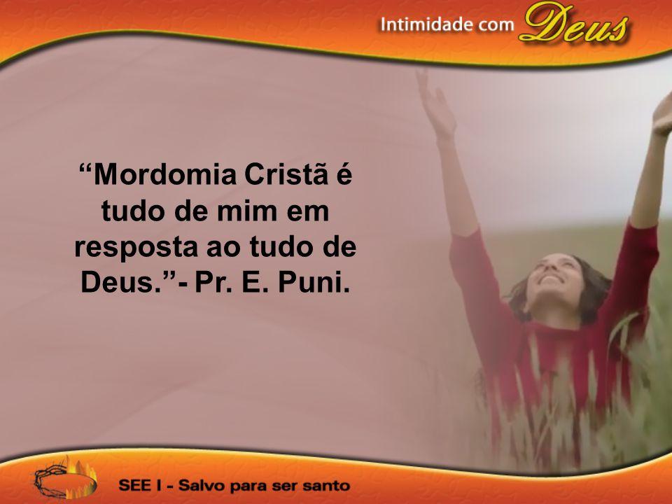 Mordomia Cristã é tudo de mim em resposta ao tudo de Deus. - Pr. E