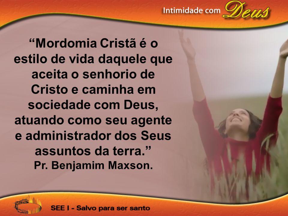 Mordomia Cristã é o estilo de vida daquele que aceita o senhorio de Cristo e caminha em sociedade com Deus, atuando como seu agente e administrador dos Seus assuntos da terra.