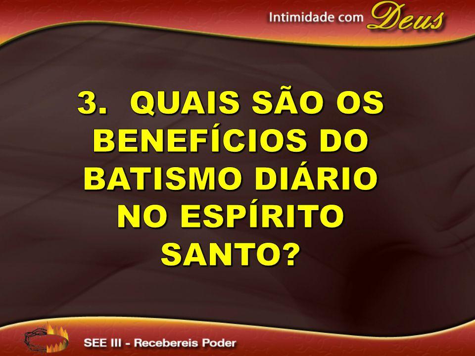 3. Quais são os benefícios do batismo diário no Espírito Santo
