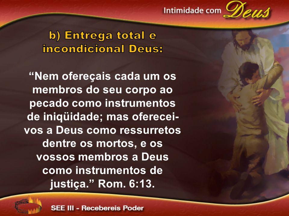 b) Entrega total e incondicional Deus: