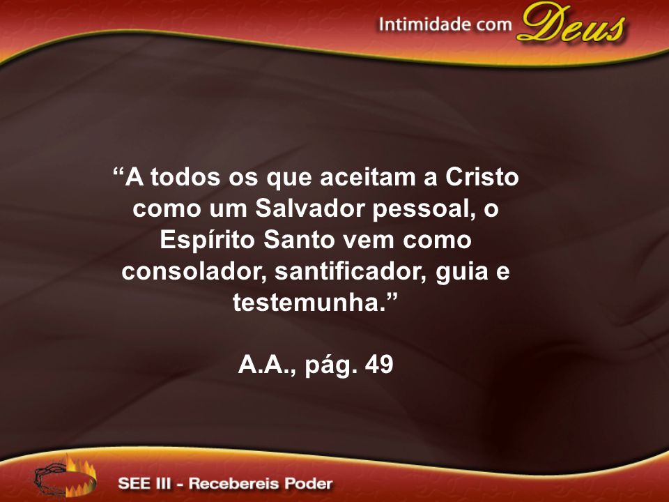 A todos os que aceitam a Cristo como um Salvador pessoal, o Espírito Santo vem como consolador, santificador, guia e testemunha.