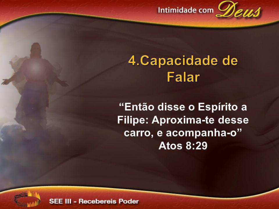 4.Capacidade de Falar Então disse o Espírito a Filipe: Aproxima-te desse carro, e acompanha-o Atos 8:29.