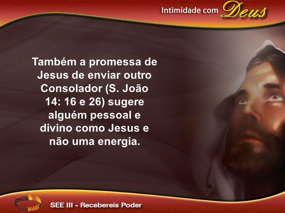 Também a promessa de Jesus de enviar outro Consolador (S