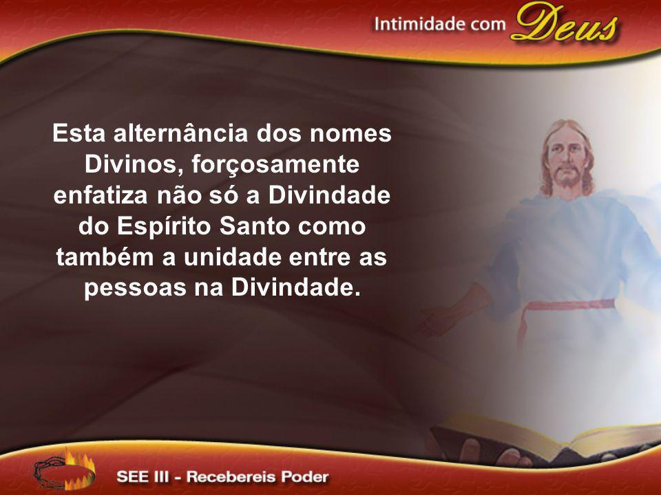 Esta alternância dos nomes Divinos, forçosamente enfatiza não só a Divindade do Espírito Santo como também a unidade entre as pessoas na Divindade.