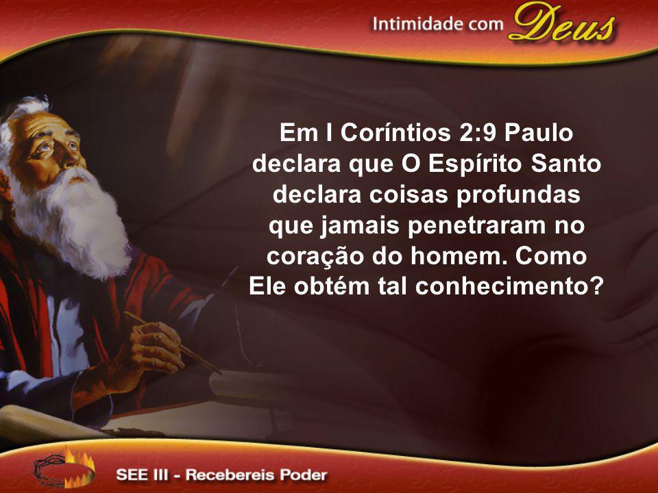 Em I Coríntios 2:9 Paulo declara que O Espírito Santo declara coisas profundas que jamais penetraram no coração do homem.