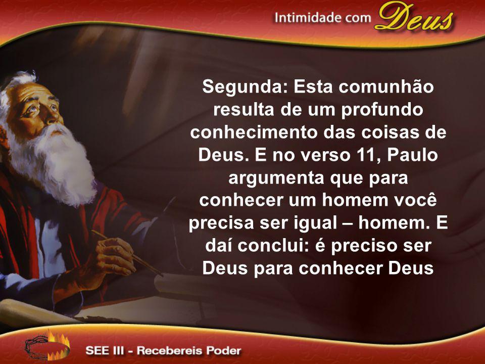 Segunda: Esta comunhão resulta de um profundo conhecimento das coisas de Deus.