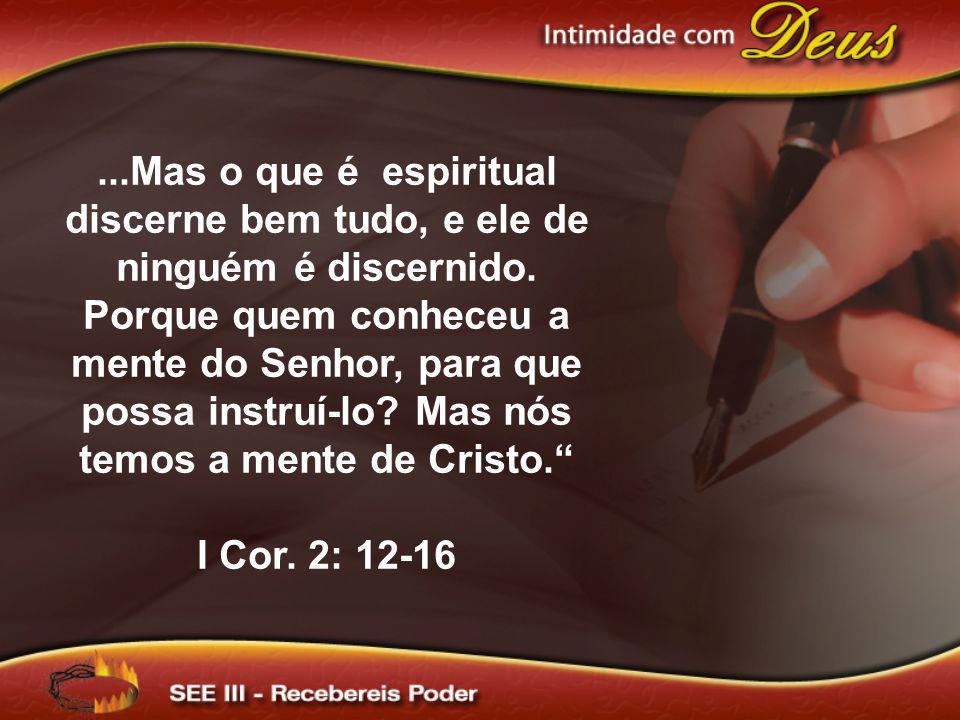 ...Mas o que é espiritual discerne bem tudo, e ele de ninguém é discernido. Porque quem conheceu a mente do Senhor, para que possa instruí-lo Mas nós temos a mente de Cristo.