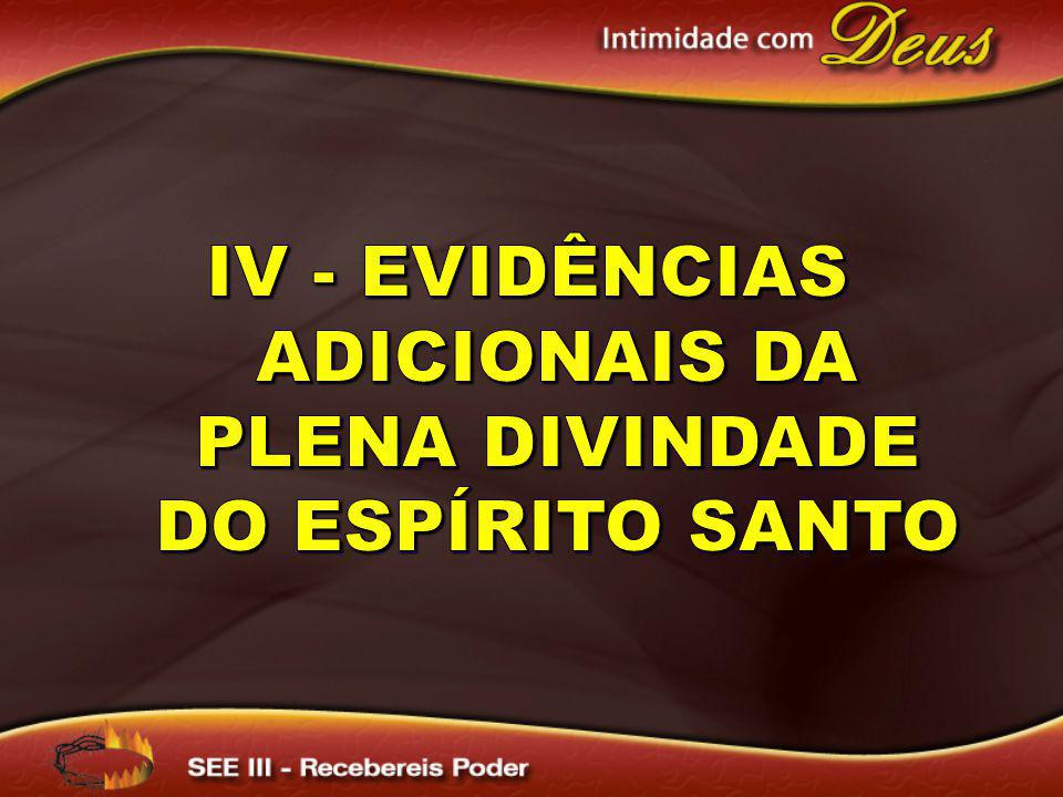IV - Evidências Adicionais da Plena Divindade do Espírito Santo