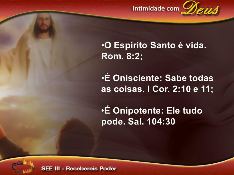 O Espírito Santo é vida. Rom. 8:2;