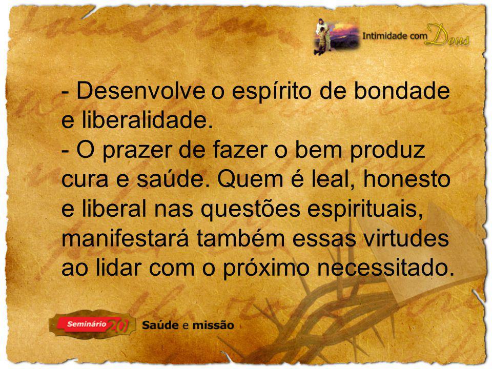 - Desenvolve o espírito de bondade e liberalidade.