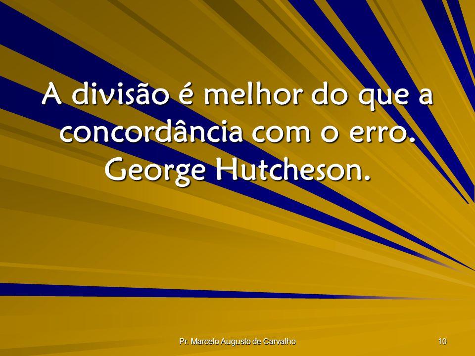 A divisão é melhor do que a concordância com o erro. George Hutcheson.