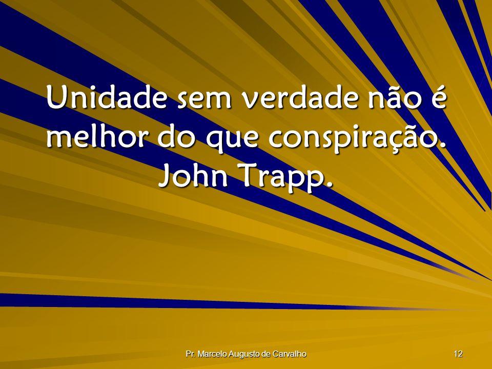Unidade sem verdade não é melhor do que conspiração. John Trapp.