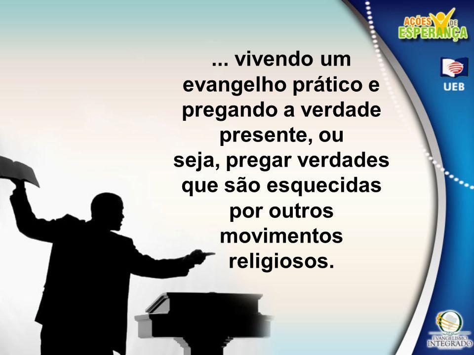 ... vivendo um evangelho prático e pregando a verdade presente, ou