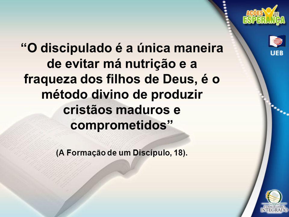 (A Formação de um Discípulo, 18).