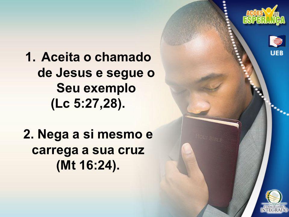 Aceita o chamado de Jesus e segue o Seu exemplo