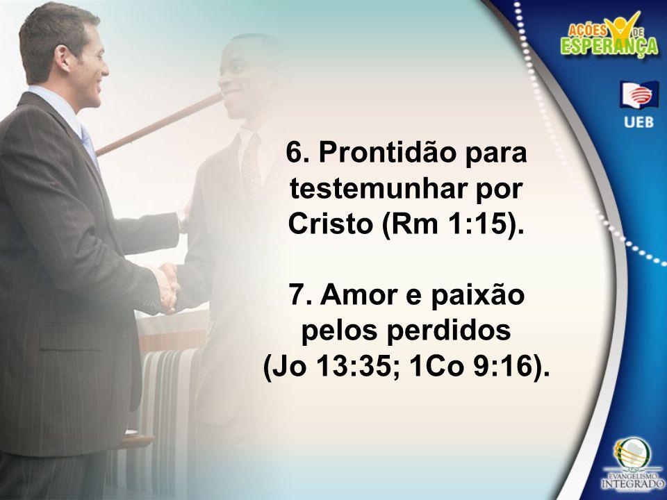6. Prontidão para testemunhar por Cristo (Rm 1:15).