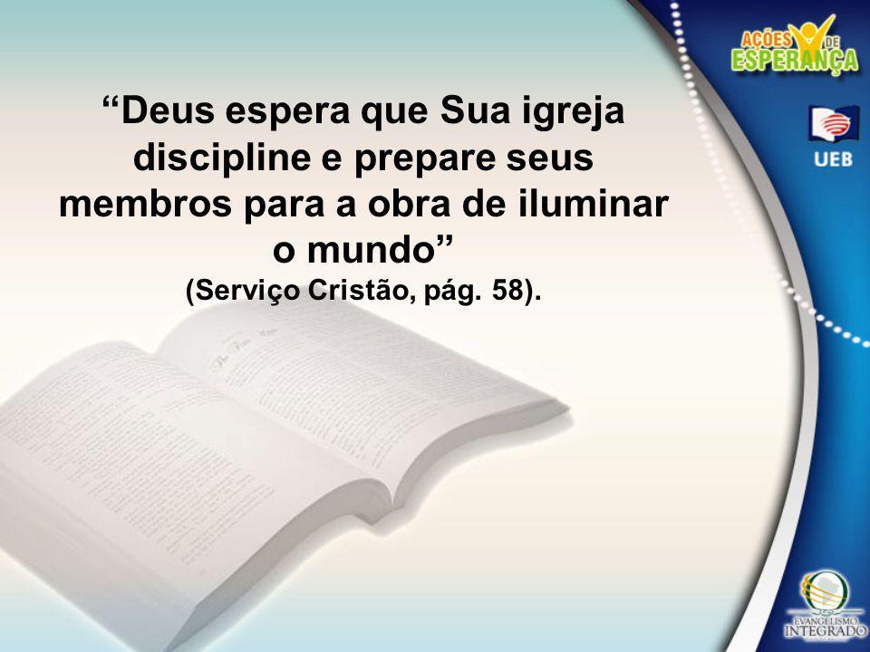 Deus espera que Sua igreja discipline e prepare seus membros para a obra de iluminar o mundo