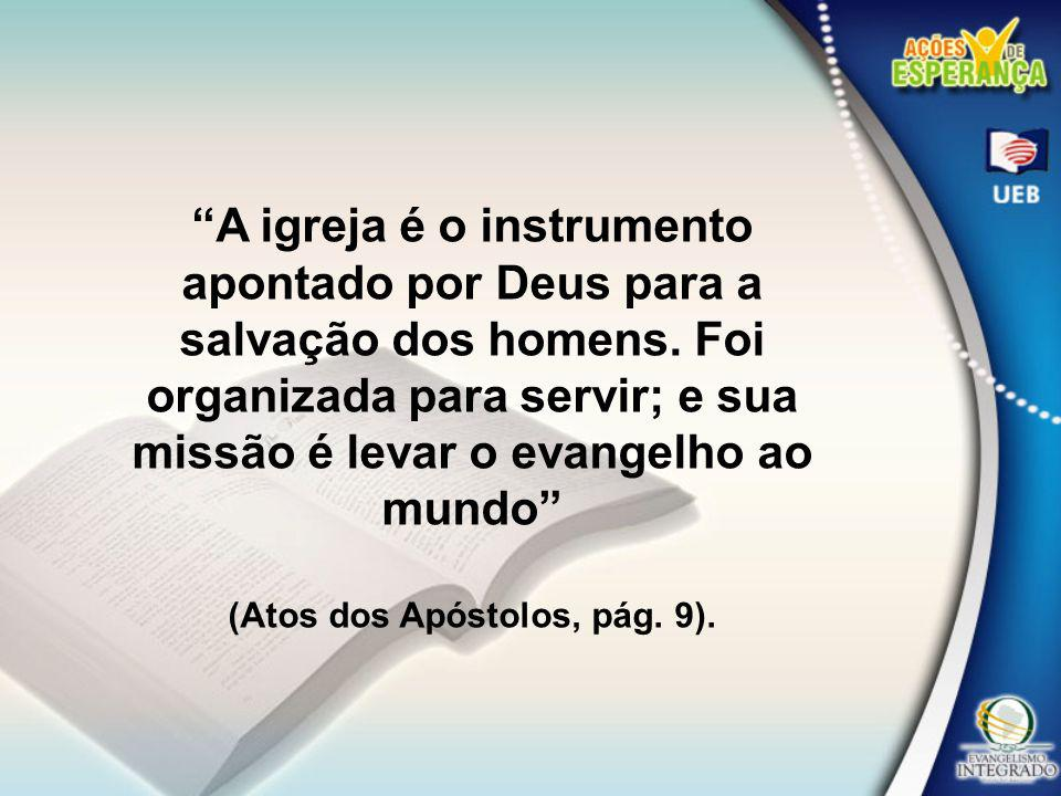 A igreja é o instrumento (Atos dos Apóstolos, pág. 9).