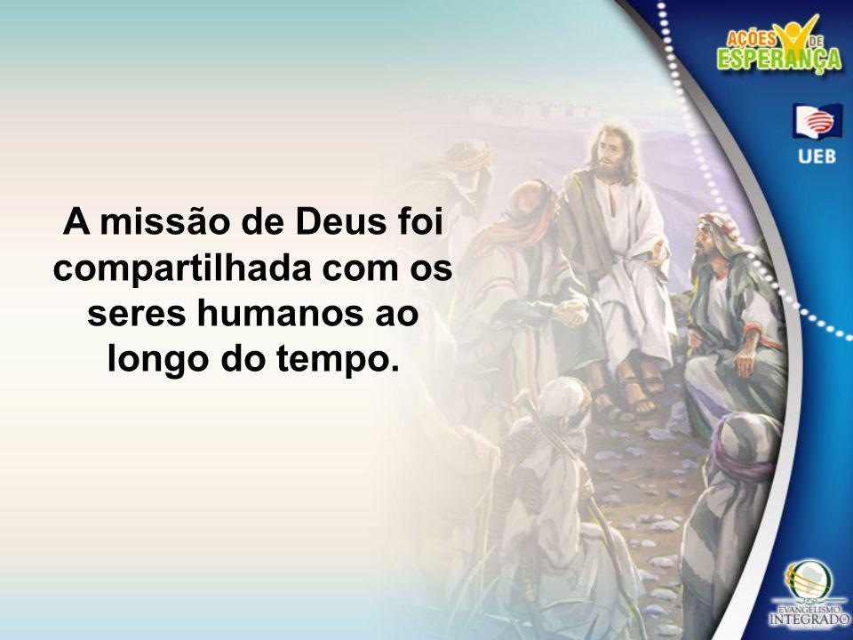 A missão de Deus foi compartilhada com os seres humanos ao longo do tempo.