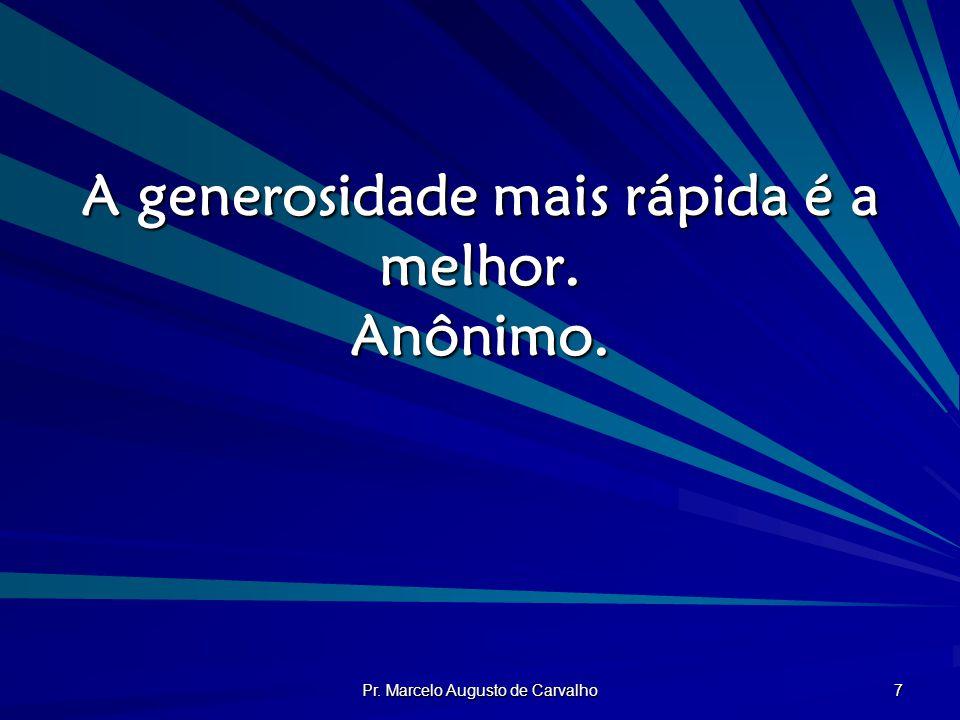 A generosidade mais rápida é a melhor. Anônimo.
