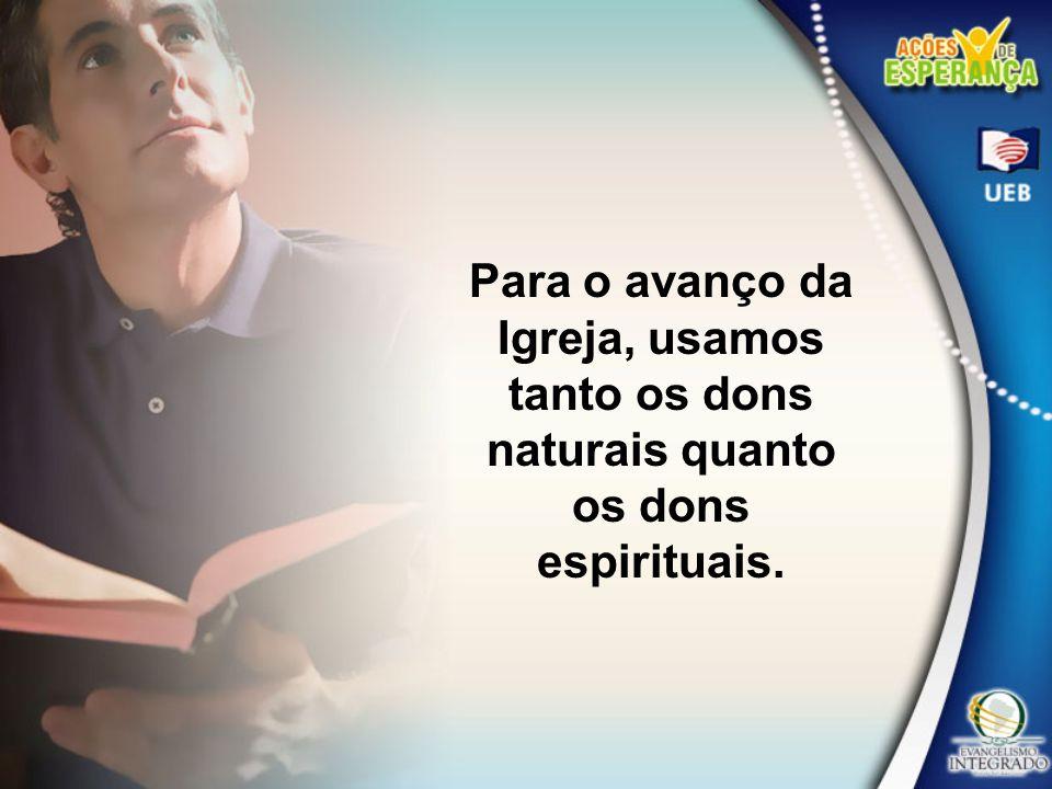 Para o avanço da Igreja, usamos tanto os dons naturais quanto os dons espirituais.