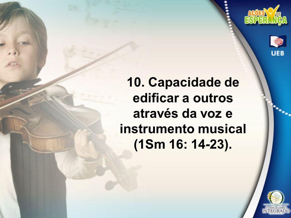 10. Capacidade de edificar a outros através da voz e instrumento musical