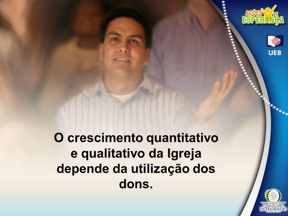 O crescimento quantitativo e qualitativo da Igreja depende da utilização dos dons.