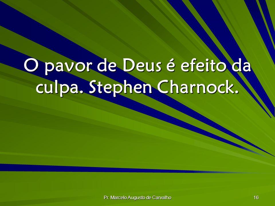 O pavor de Deus é efeito da culpa. Stephen Charnock.