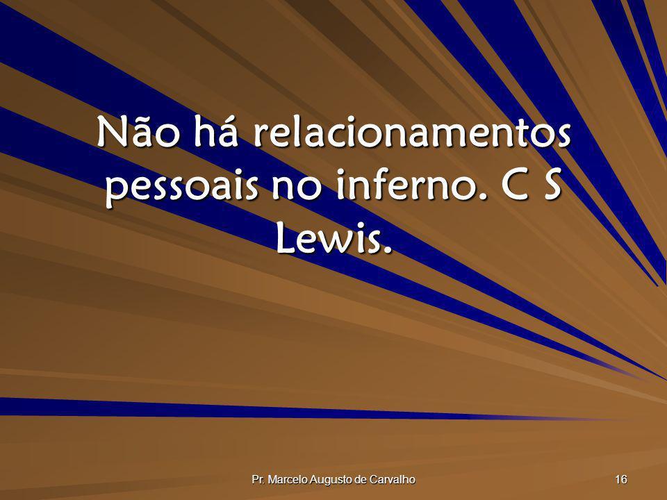 Não há relacionamentos pessoais no inferno. C S Lewis.