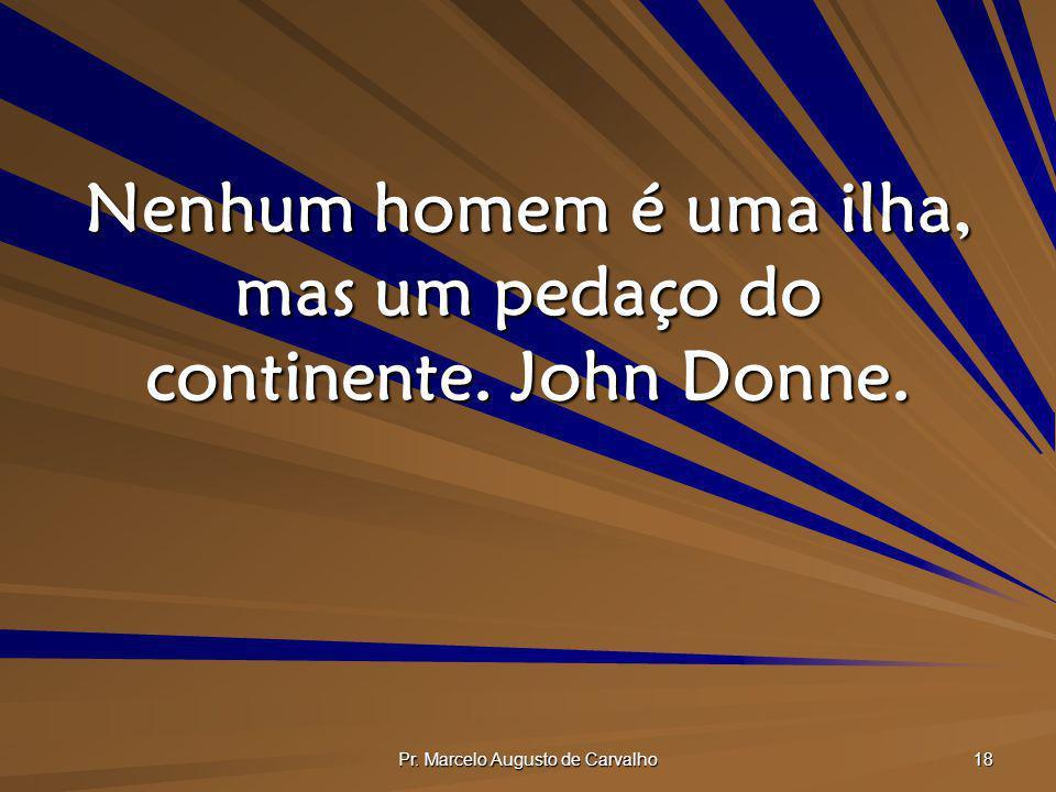Nenhum homem é uma ilha, mas um pedaço do continente. John Donne.