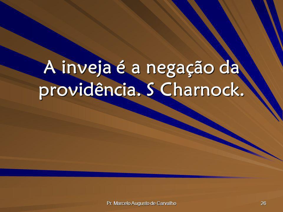 A inveja é a negação da providência. S Charnock.