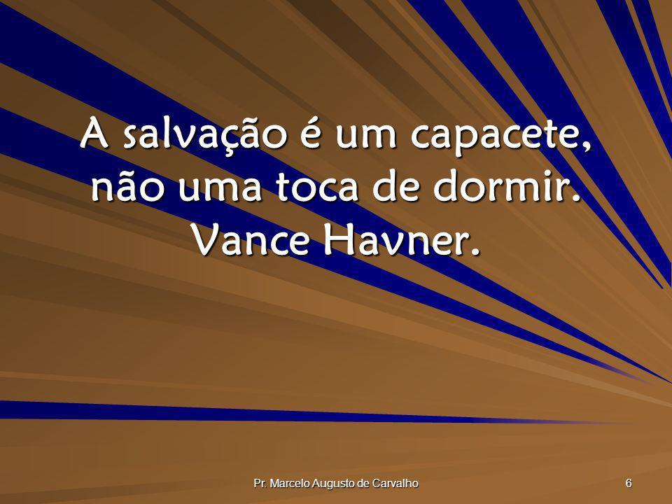 A salvação é um capacete, não uma toca de dormir. Vance Havner.