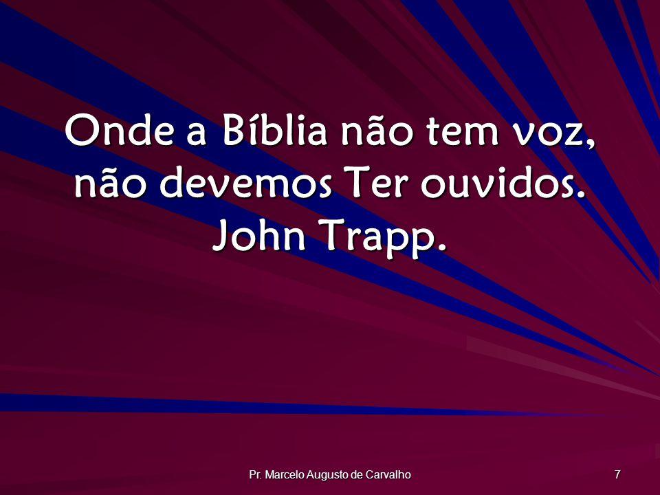 Onde a Bíblia não tem voz, não devemos Ter ouvidos. John Trapp.