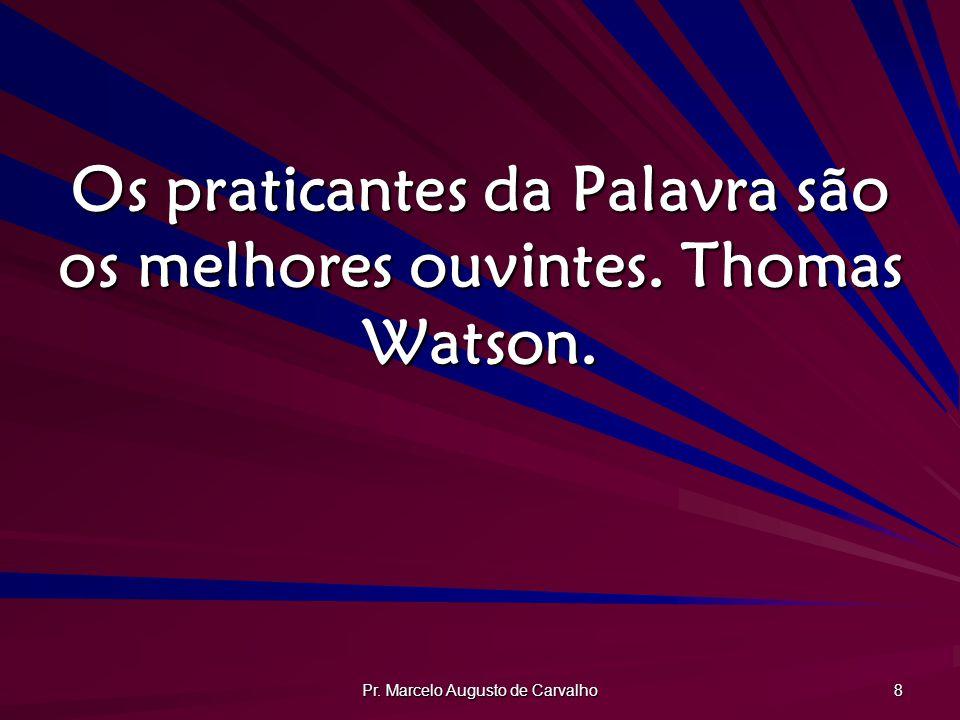 Os praticantes da Palavra são os melhores ouvintes. Thomas Watson.