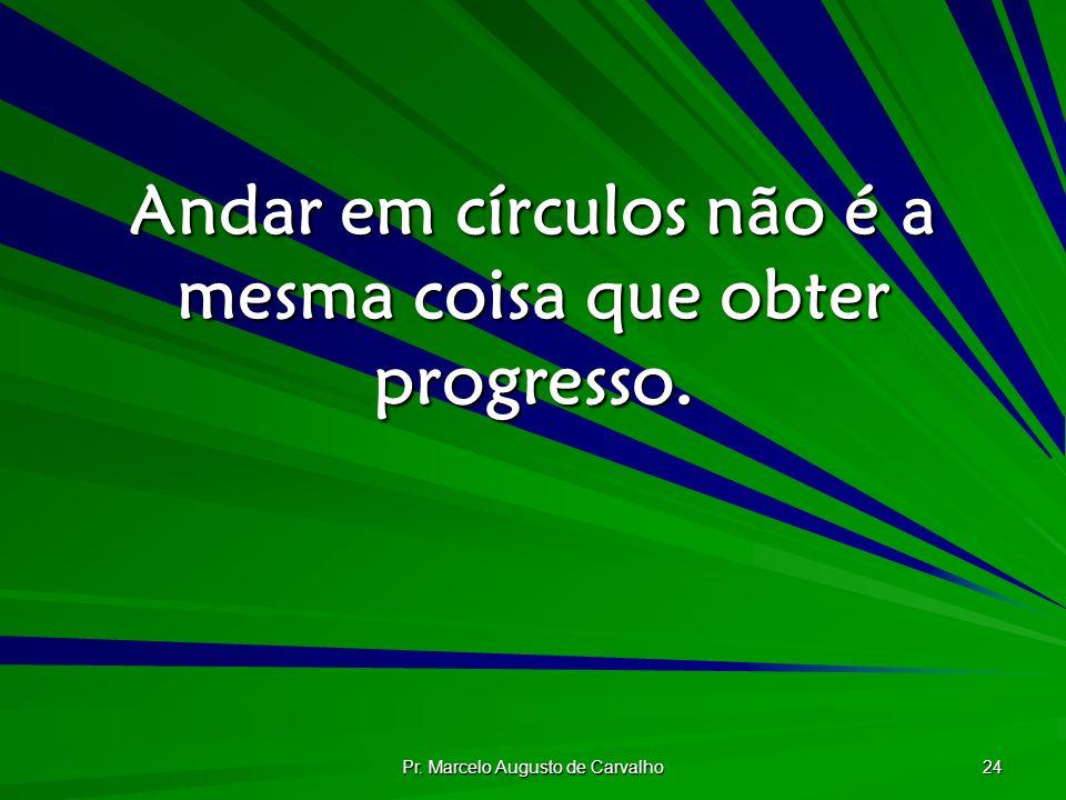Andar em círculos não é a mesma coisa que obter progresso.