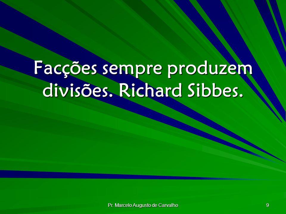 Facções sempre produzem divisões. Richard Sibbes.