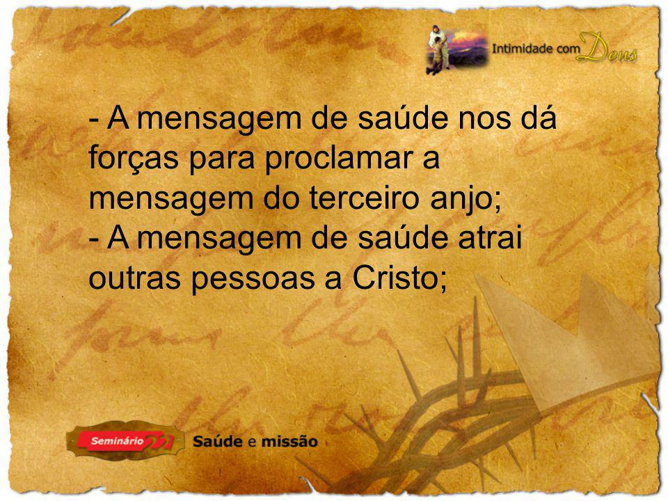 - A mensagem de saúde nos dá forças para proclamar a mensagem do terceiro anjo;
