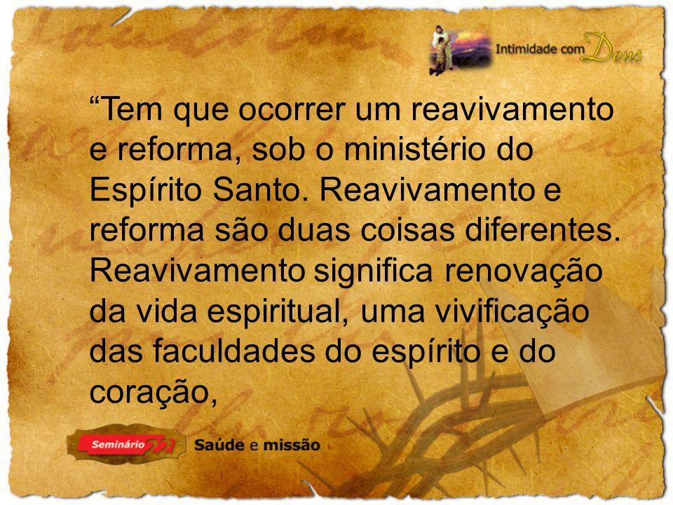 Tem que ocorrer um reavivamento e reforma, sob o ministério do Espírito Santo.